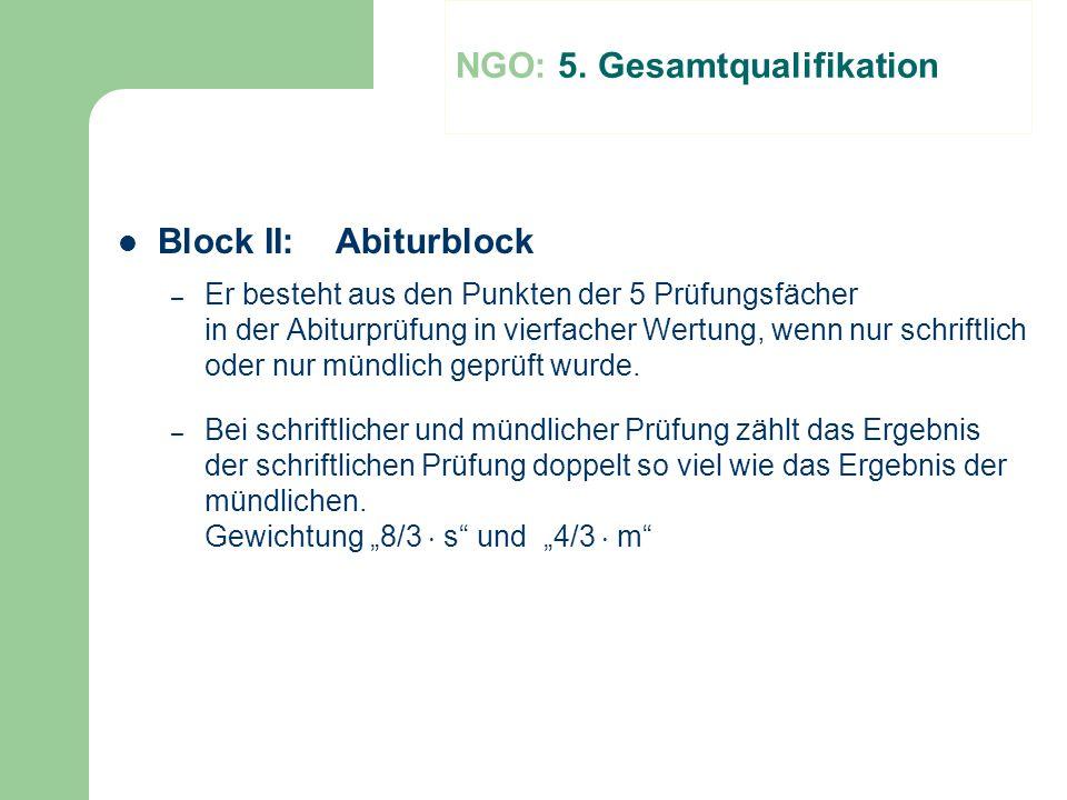 NGO: 5. Gesamtqualifikation Block II: Abiturblock – Er besteht aus den Punkten der 5 Prüfungsfächer in der Abiturprüfung in vierfacher Wertung, wenn n