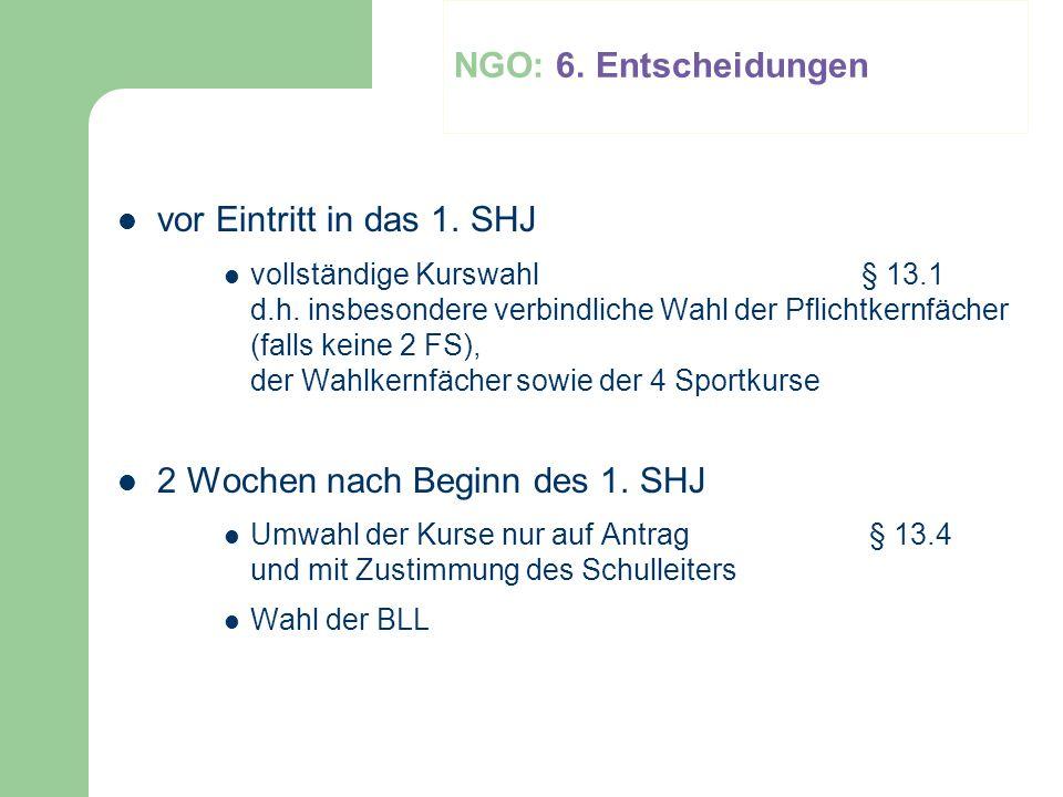NGO: 6. Entscheidungen vor Eintritt in das 1. SHJ vollständige Kurswahl § 13.1 d.h. insbesondere verbindliche Wahl der Pflichtkernfächer (falls keine