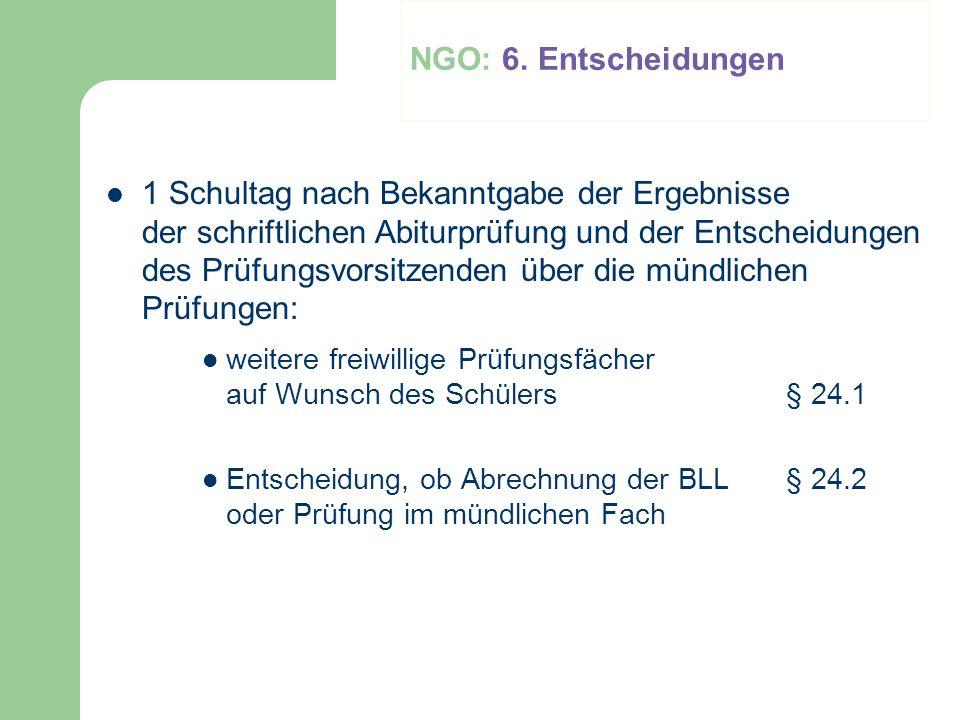 NGO: 6. Entscheidungen 1 Schultag nach Bekanntgabe der Ergebnisse der schriftlichen Abiturprüfung und der Entscheidungen des Prüfungsvorsitzenden über