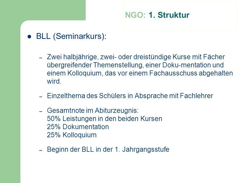 NGO: 1. Struktur BLL (Seminarkurs): – Zwei halbjährige, zwei- oder dreistündige Kurse mit Fächer übergreifender Themenstellung, einer Doku-mentation u