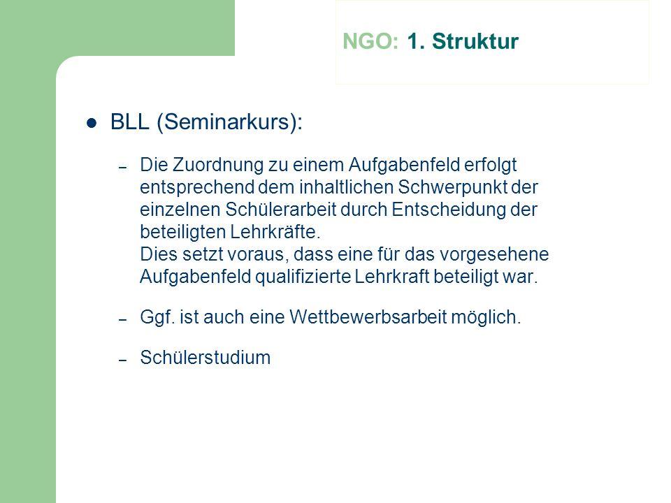 NGO: 1. Struktur BLL (Seminarkurs): – Die Zuordnung zu einem Aufgabenfeld erfolgt entsprechend dem inhaltlichen Schwerpunkt der einzelnen Schülerarbei