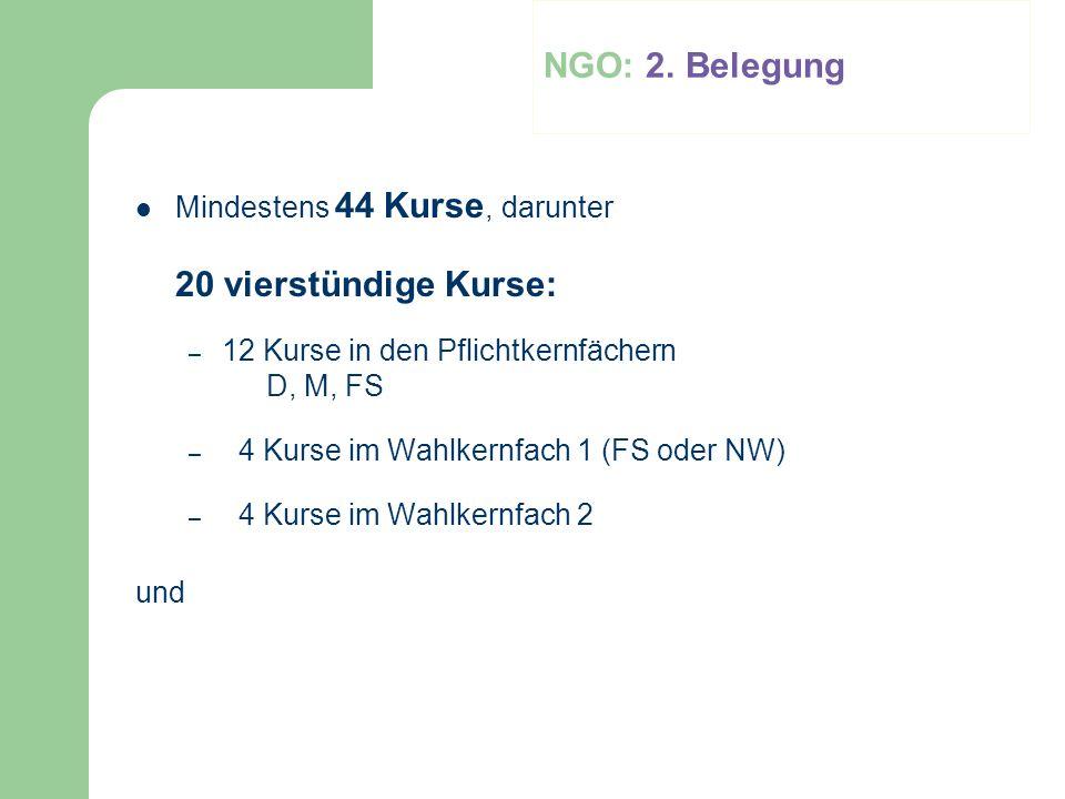 NGO: 2. Belegung Mindestens 44 Kurse, darunter 20 vierstündige Kurse: – 12 Kurse in den Pflichtkernfächern D, M, FS – 4 Kurse im Wahlkernfach 1 (FS od
