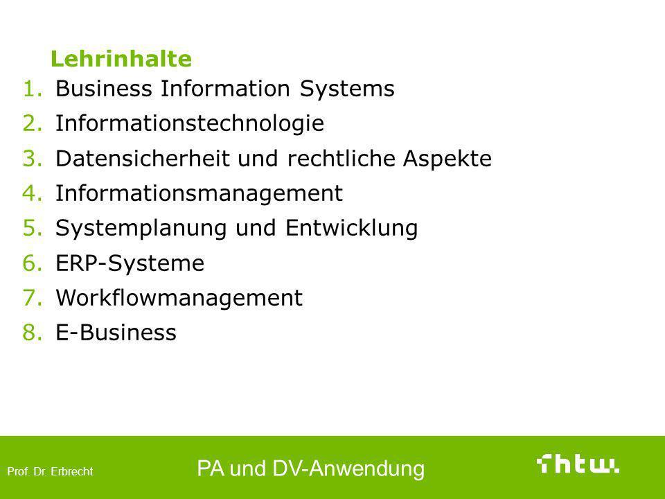 Prof. Dr. Erbrecht PA und DV-Anwendung Lehrinhalte 1.Business Information Systems 2.Informationstechnologie 3.Datensicherheit und rechtliche Aspekte 4