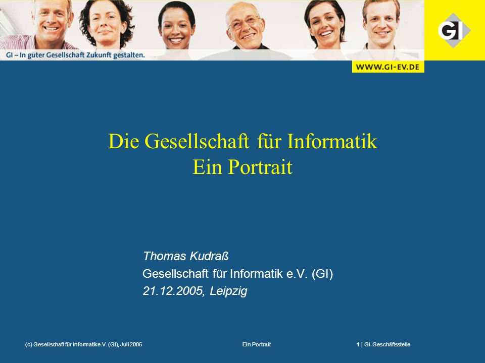 Ein Portrait1 | GI-Geschäftsstelle(c) Gesellschaft für Informatike.V. (GI), Juli 2005 Die Gesellschaft für Informatik Ein Portrait Thomas Kudraß Gesel