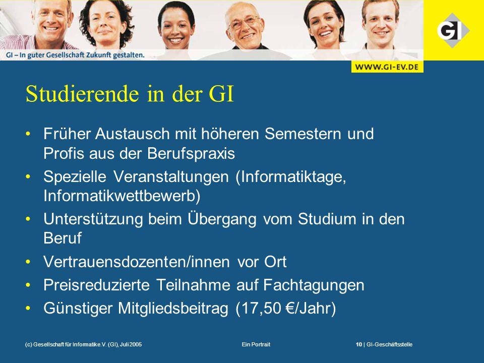 Ein Portrait10 | GI-Geschäftsstelle(c) Gesellschaft für Informatike.V. (GI), Juli 2005 Studierende in der GI Früher Austausch mit höheren Semestern un
