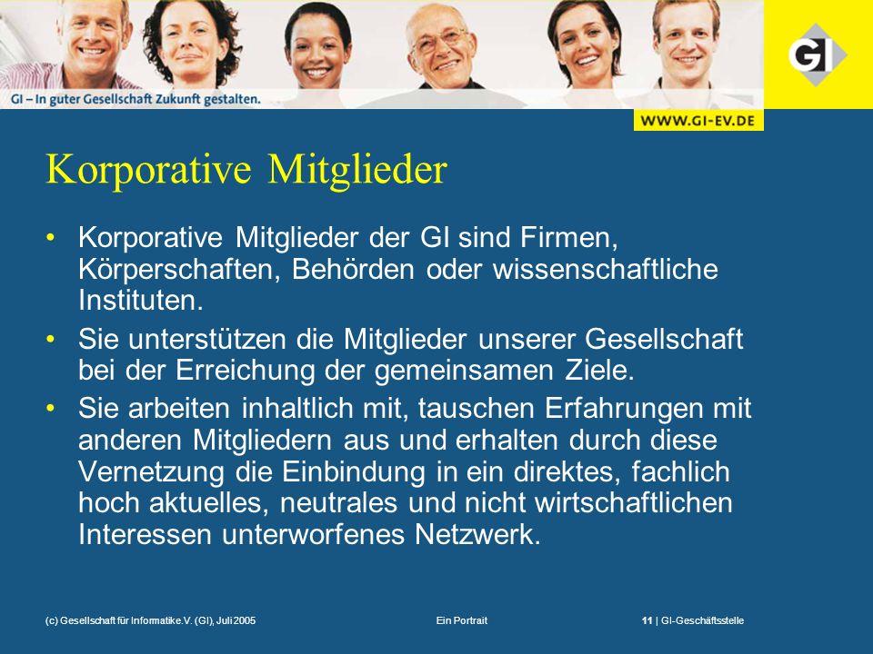 Ein Portrait11 | GI-Geschäftsstelle(c) Gesellschaft für Informatike.V. (GI), Juli 2005 Korporative Mitglieder Korporative Mitglieder der GI sind Firme