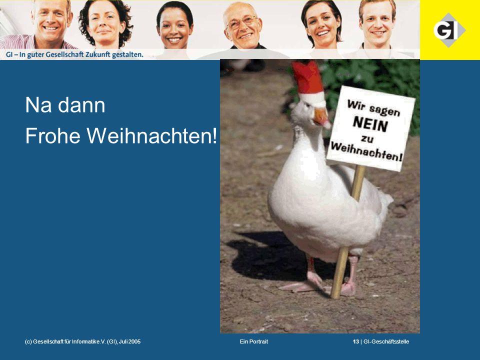 Ein Portrait13 | GI-Geschäftsstelle(c) Gesellschaft für Informatike.V. (GI), Juli 2005 Na dann Frohe Weihnachten!