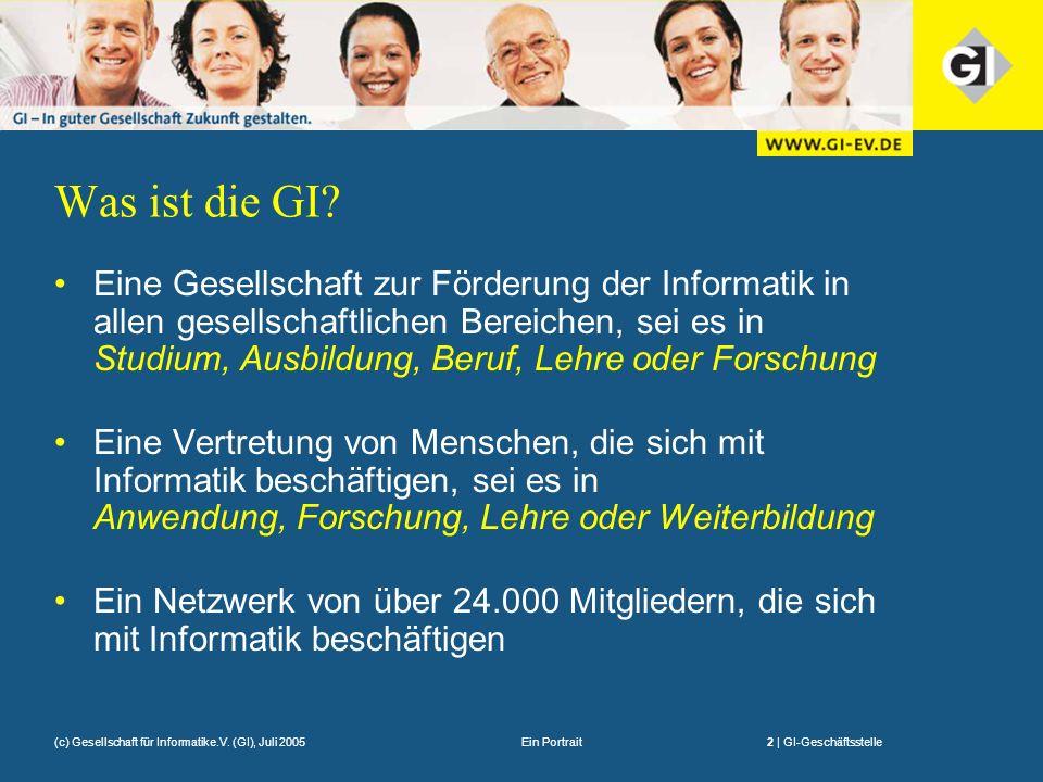 Ein Portrait2 | GI-Geschäftsstelle(c) Gesellschaft für Informatike.V. (GI), Juli 2005 Was ist die GI? Eine Gesellschaft zur Förderung der Informatik i