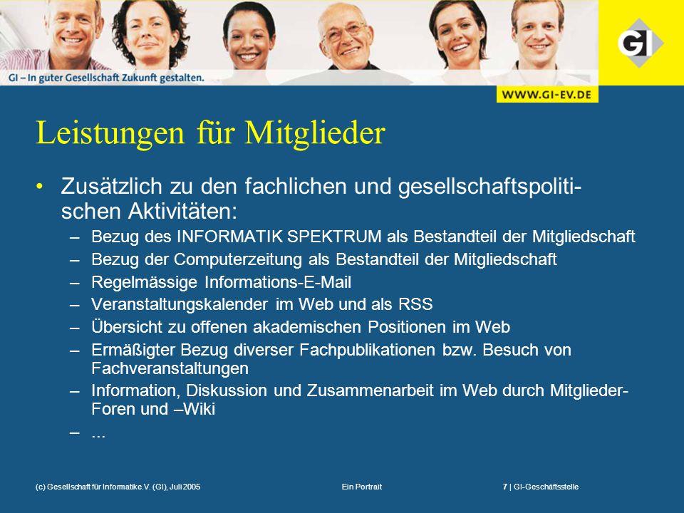 Ein Portrait7 | GI-Geschäftsstelle(c) Gesellschaft für Informatike.V. (GI), Juli 2005 Leistungen für Mitglieder Zusätzlich zu den fachlichen und gesel