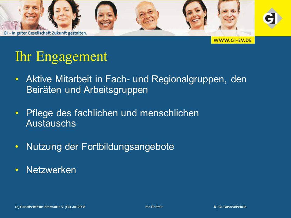 Ein Portrait8 | GI-Geschäftsstelle(c) Gesellschaft für Informatike.V. (GI), Juli 2005 Ihr Engagement Aktive Mitarbeit in Fach- und Regionalgruppen, de