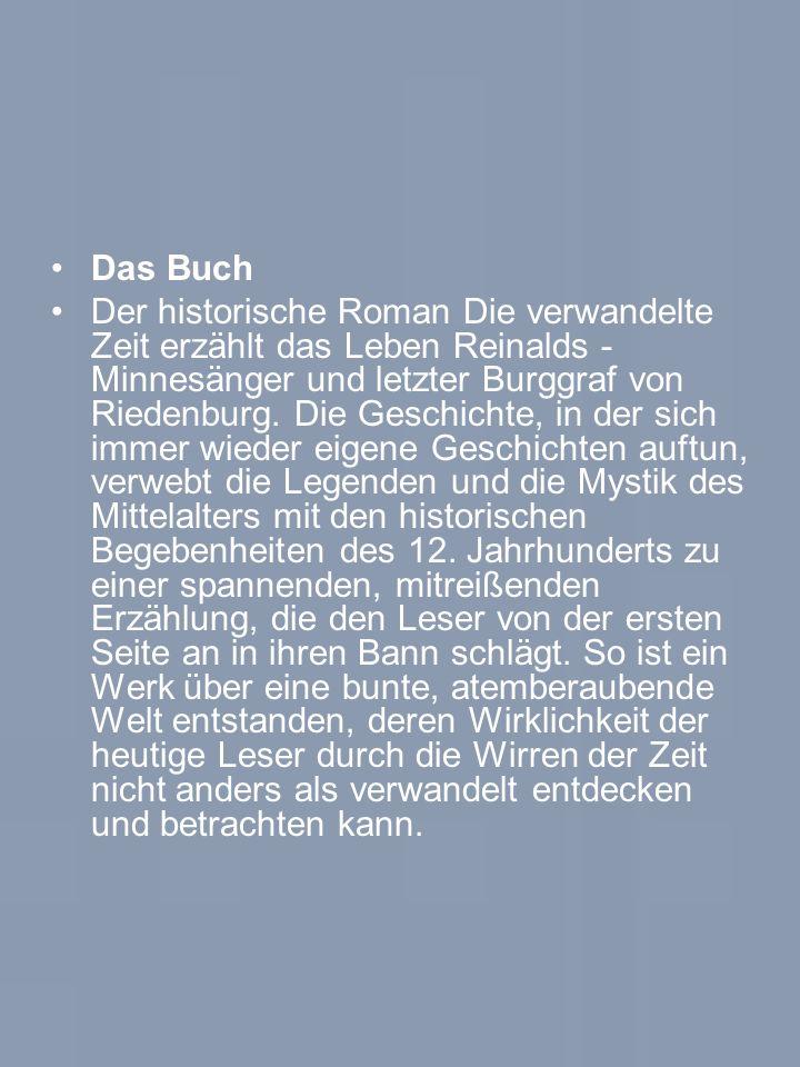 Das Buch Der historische Roman Die verwandelte Zeit erzählt das Leben Reinalds - Minnesänger und letzter Burggraf von Riedenburg.