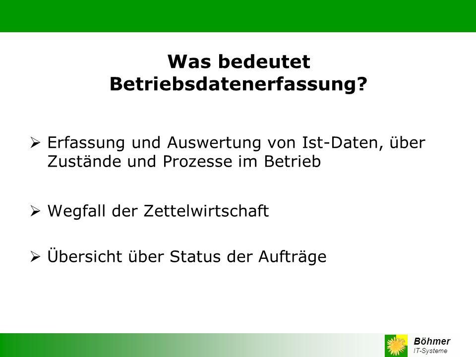 Böhmer IT-Systeme Was bedeutet Betriebsdatenerfassung? Erfassung und Auswertung von Ist-Daten, über Zustände und Prozesse im Betrieb Wegfall der Zette