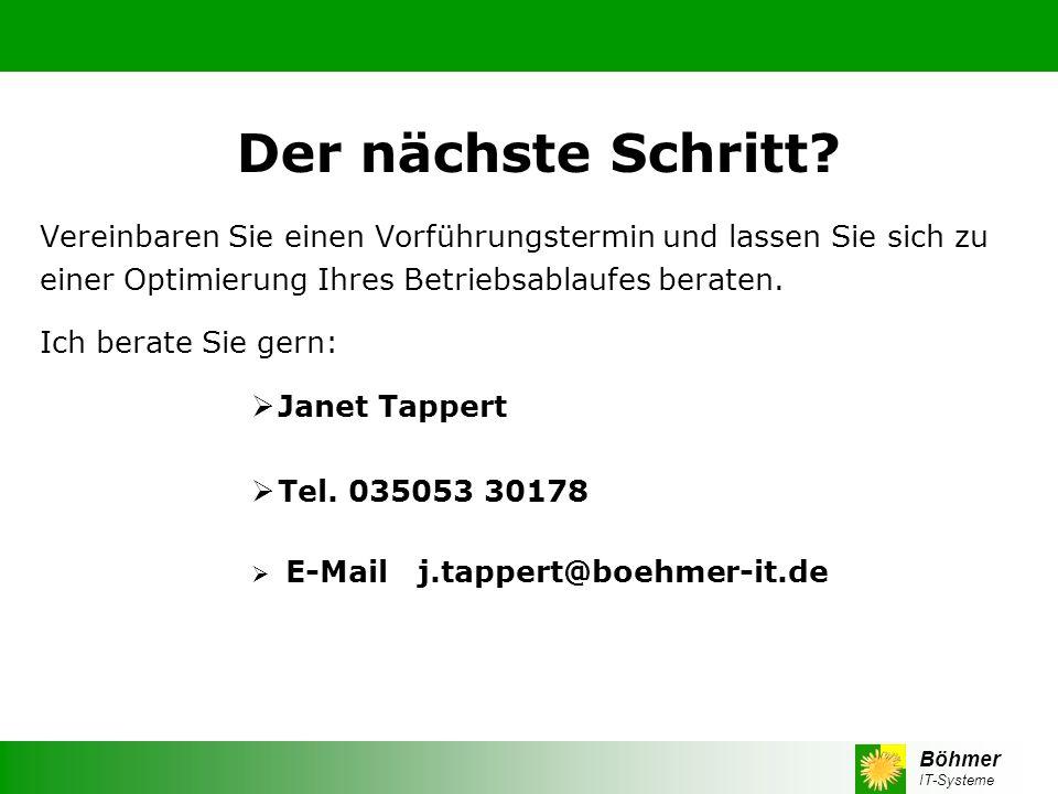 Böhmer IT-Systeme Der nächste Schritt? Vereinbaren Sie einen Vorführungstermin und lassen Sie sich zu einer Optimierung Ihres Betriebsablaufes beraten