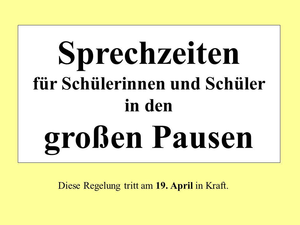 Sprechzeiten für Schülerinnen und Schüler in den großen Pausen Diese Regelung tritt am 19. April in Kraft.