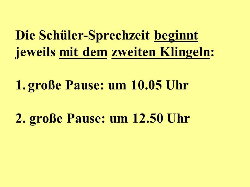 Die Schüler-Sprechzeit beginnt jeweils mit dem zweiten Klingeln: 1.große Pause: um 10.05 Uhr 2. große Pause: um 12.50 Uhr