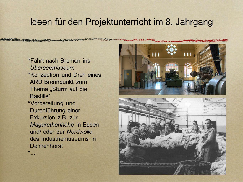 Ideen für den Projektunterricht im 8. Jahrgang Fahrt nach Bremen ins Überseemuseum Konzeption und Dreh eines ARD Brennpunkt zum Thema Sturm auf die Ba