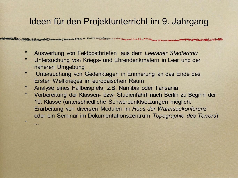 Ideen für den Projektunterricht im 9. Jahrgang Auswertung von Feldpostbriefen aus dem Leeraner Stadtarchiv Untersuchung von Kriegs- und Ehrendenkmäler