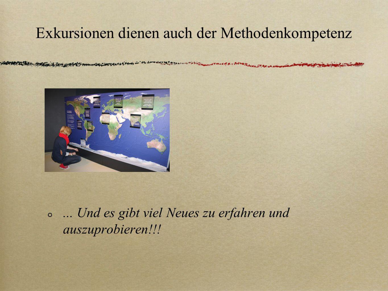Exkursionen dienen auch der Methodenkompetenz... Und es gibt viel Neues zu erfahren und auszuprobieren!!!