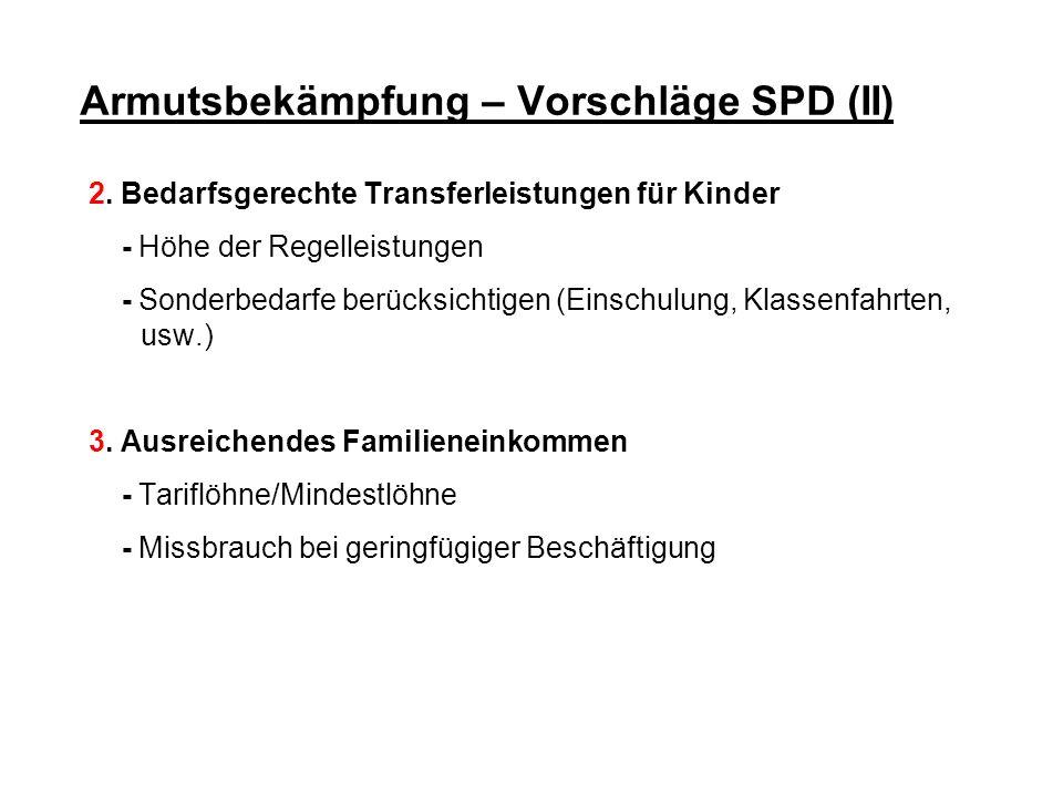 Armutsbekämpfung – Vorschläge SPD (II) 2. Bedarfsgerechte Transferleistungen für Kinder - Höhe der Regelleistungen - Sonderbedarfe berücksichtigen (Ei