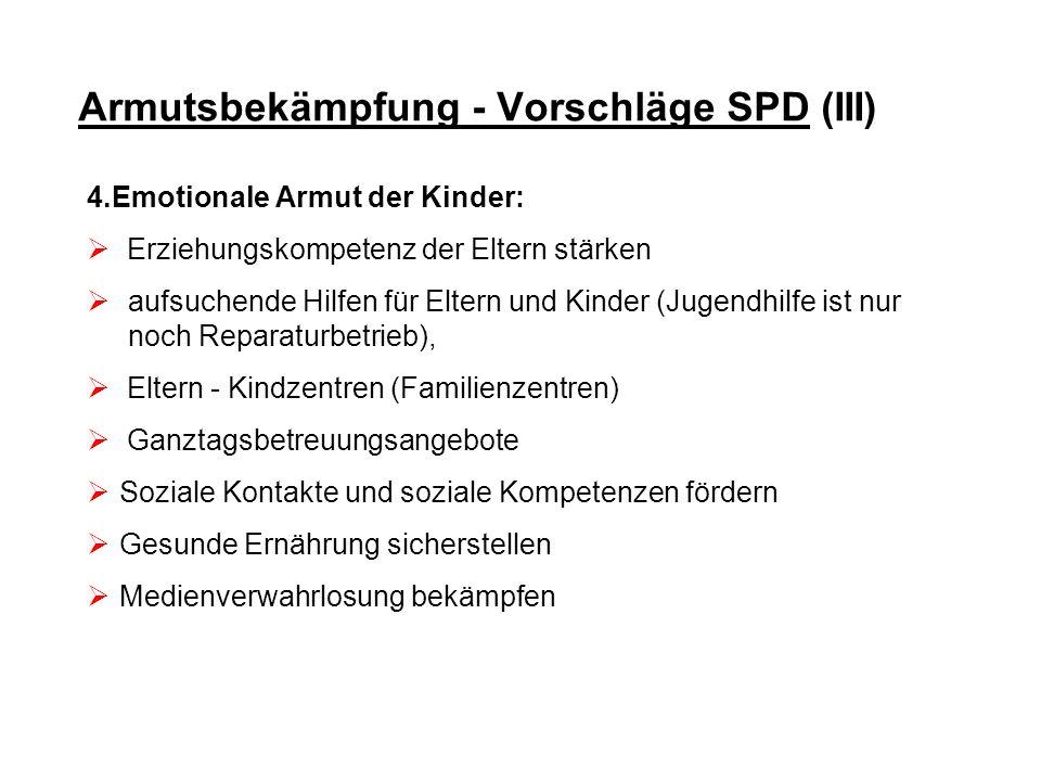 Armutsbekämpfung - Vorschläge SPD (III) 4.Emotionale Armut der Kinder: Erziehungskompetenz der Eltern stärken aufsuchende Hilfen für Eltern und Kinder