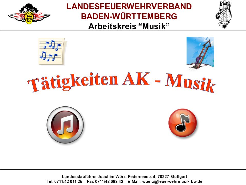 LANDESFEUERWEHRVERBAND BADEN-WÜRTTEMBERG Arbeitskreis Musik Landesstabführer Joachim Wörz, Federseestr.