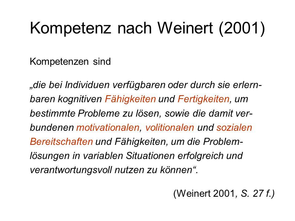 Kompetenz nach Weinert (2001) Kompetenzen sind die bei Individuen verfügbaren oder durch sie erlern- baren kognitiven Fähigkeiten und Fertigkeiten, um