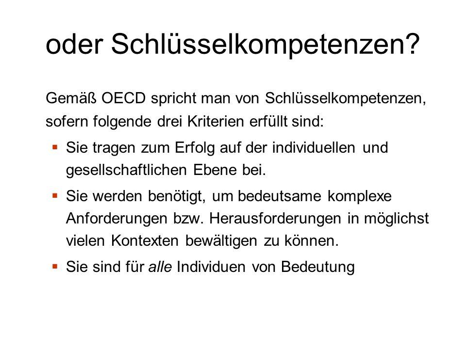 oder Schlüsselkompetenzen? Gemäß OECD spricht man von Schlüsselkompetenzen, sofern folgende drei Kriterien erfüllt sind: Sie tragen zum Erfolg auf der