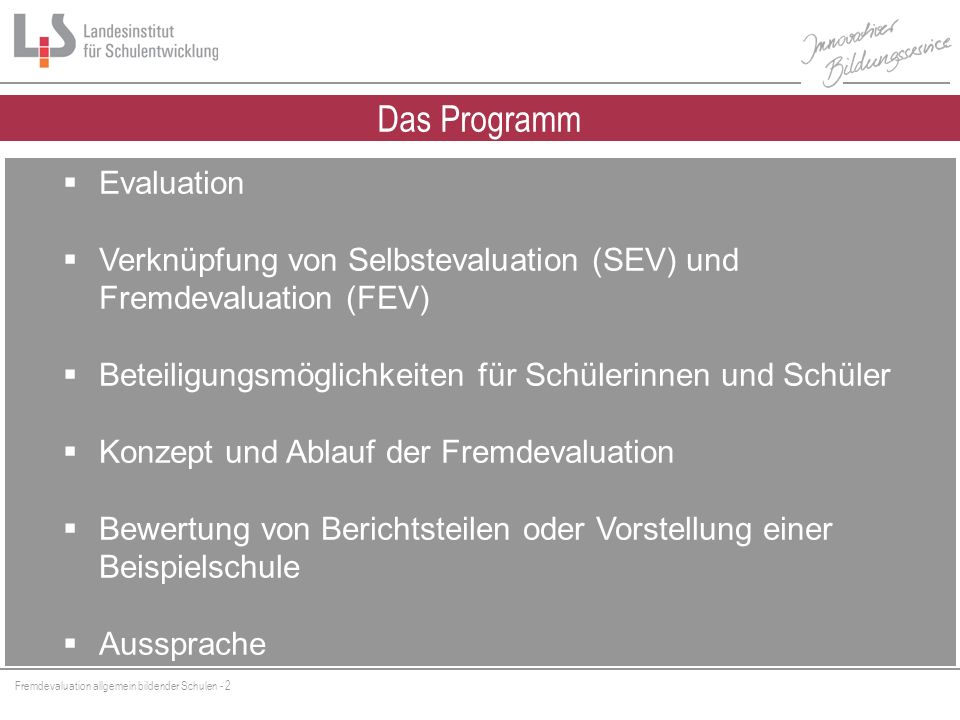 Fremdevaluation allgemein bildender Schulen - 2 Evaluation Verknüpfung von Selbstevaluation (SEV) und Fremdevaluation (FEV) Beteiligungsmöglichkeiten