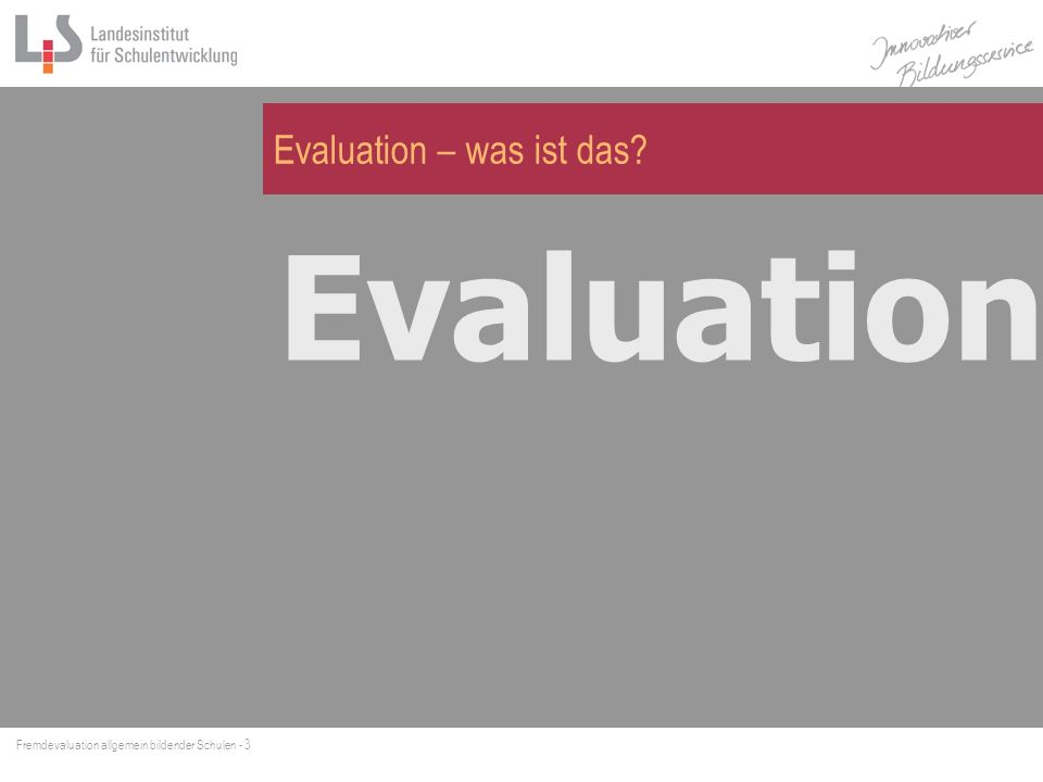 Fremdevaluation allgemein bildender Schulen - 4 Evaluation ist das Bemühen, die Qualität von Produkten und Prozessen zu verstehen und zu entwickeln.