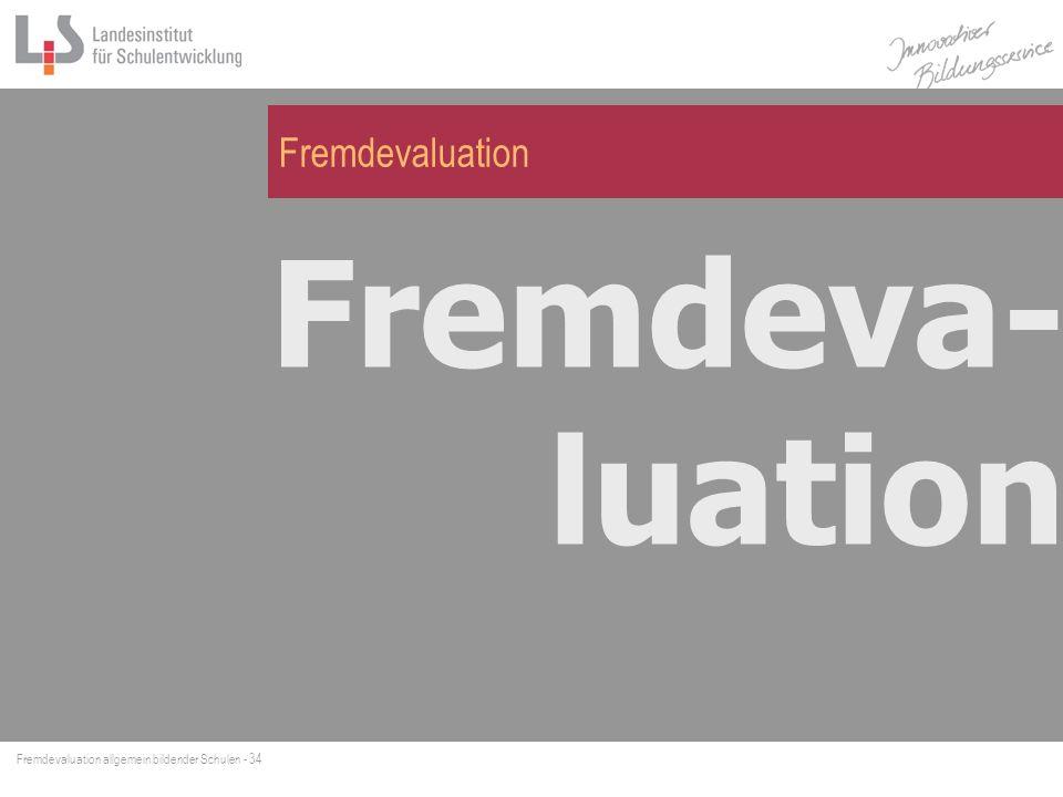 Fremdevaluation allgemein bildender Schulen - 34 Fremdevaluation Fremdeva- luation