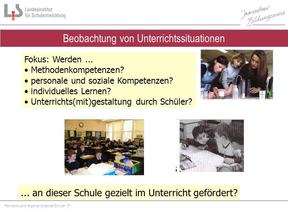 Fremdevaluation allgemein bildender Schulen - 51 Beobachtung von Unterrichtssituationen Fokus: Werden... Methodenkompetenzen? personale und soziale Ko