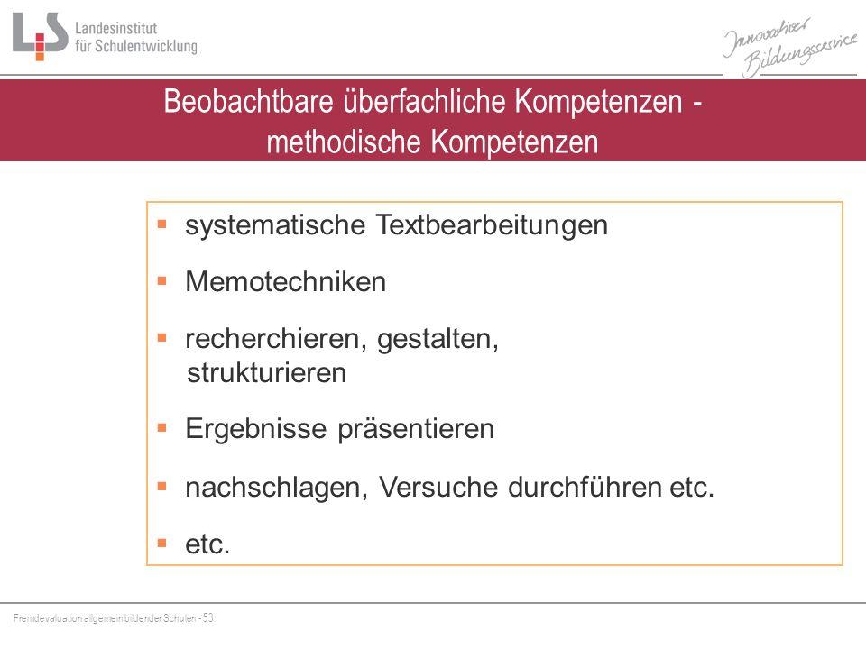 Fremdevaluation allgemein bildender Schulen - 53 Beobachtbare überfachliche Kompetenzen - methodische Kompetenzen systematische Textbearbeitungen Memo