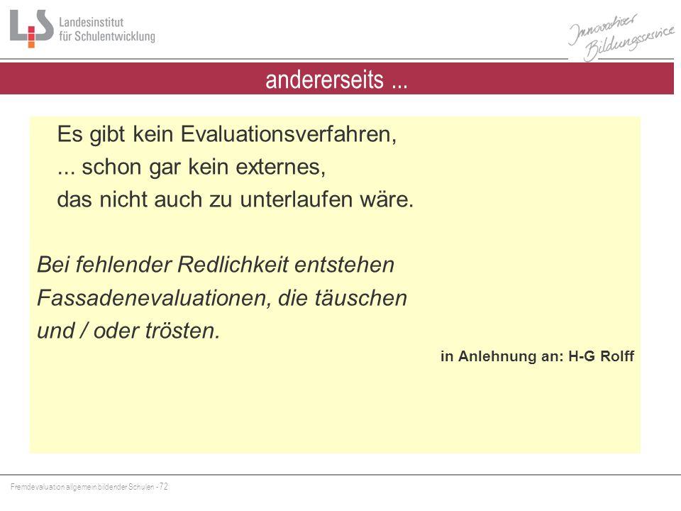 Fremdevaluation allgemein bildender Schulen - 72 andererseits... Es gibt kein Evaluationsverfahren,... schon gar kein externes, das nicht auch zu unte