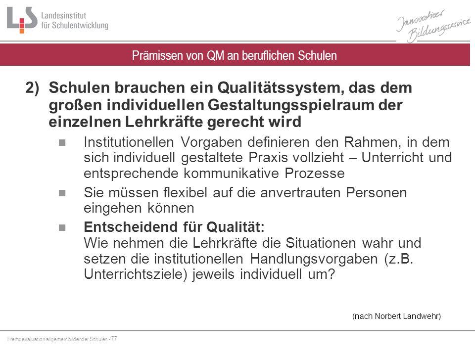Fremdevaluation allgemein bildender Schulen - 77 2)Schulen brauchen ein Qualitätssystem, das dem großen individuellen Gestaltungsspielraum der einzeln