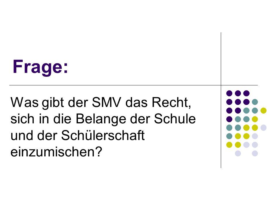 Frage: Was gibt der SMV das Recht, sich in die Belange der Schule und der Schülerschaft einzumischen?