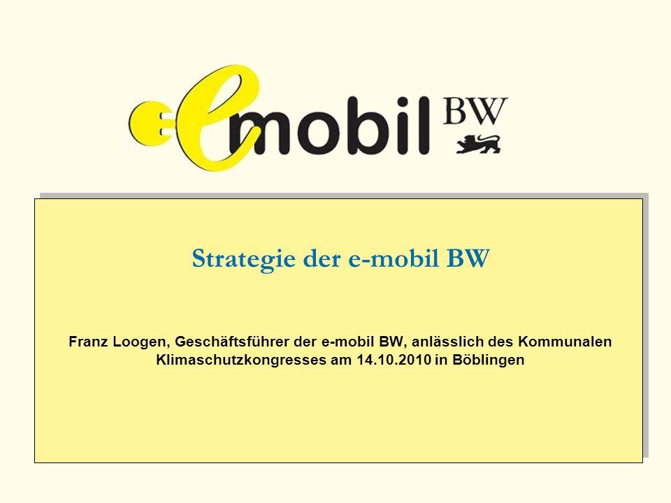 Strategie der e-mobil BW Franz Loogen, Geschäftsführer der e-mobil BW, anlässlich des Kommunalen Klimaschutzkongresses am 14.10.2010 in Böblingen