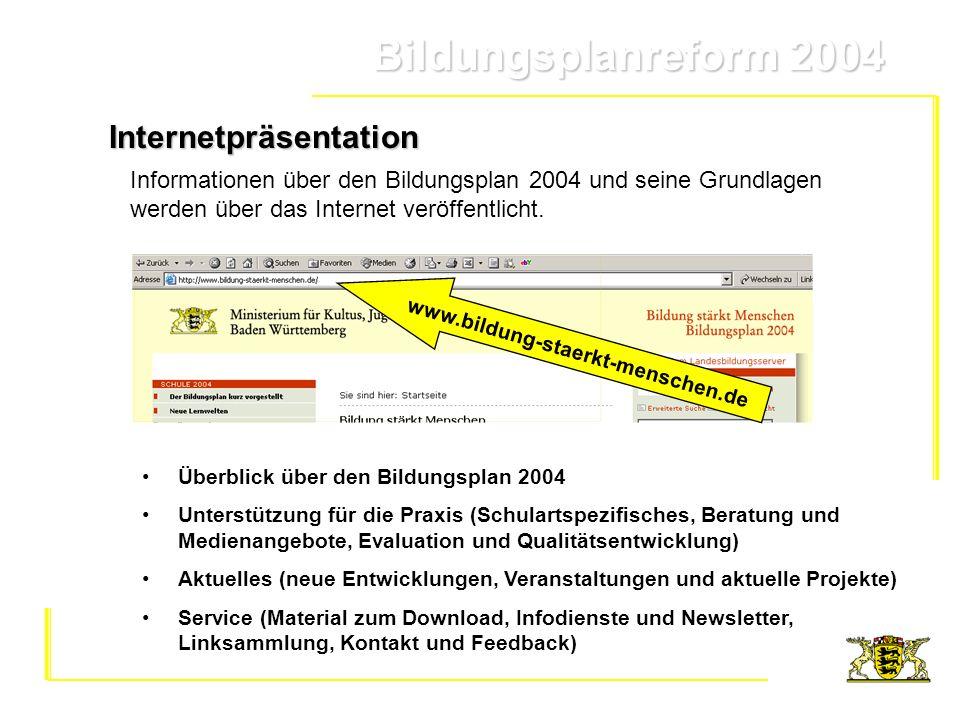 Bildungsplanreform 2004 Bildungsplanreform 2004Internetpräsentation Überblick über den Bildungsplan 2004 Unterstützung für die Praxis (Schulartspezifi
