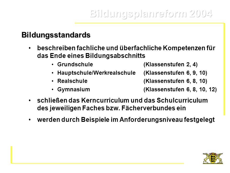 Bildungsplanreform 2004 Bildungsplanreform 2004Bildungsstandards beschreiben fachliche und überfachliche Kompetenzen für das Ende eines Bildungsabschn