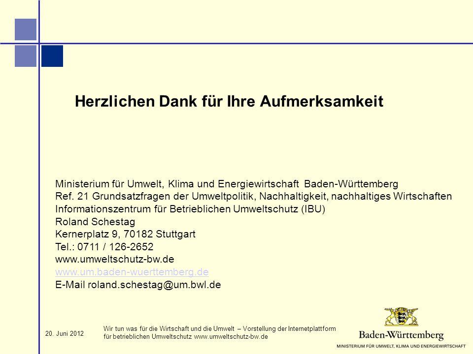 20. Juni 2012 Wir tun was für die Wirtschaft und die Umwelt – Vorstellung der Internetplattform für betrieblichen Umweltschutz www.umweltschutz-bw.de