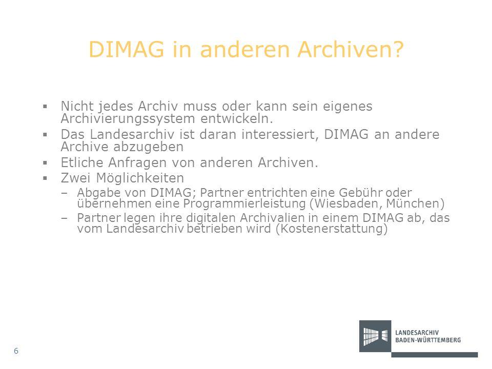 DIMAG in anderen Archiven? Nicht jedes Archiv muss oder kann sein eigenes Archivierungssystem entwickeln. Das Landesarchiv ist daran interessiert, DIM