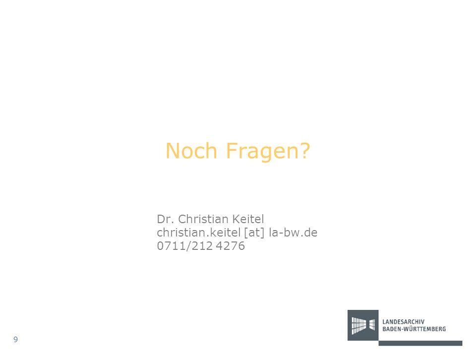 Noch Fragen? Dr. Christian Keitel christian.keitel [at] la-bw.de 0711/212 4276 9