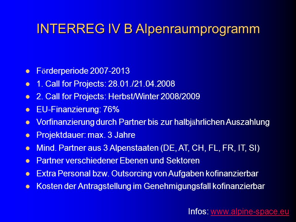 INTERREG IV B Alpenraumprogramm F ö rderperiode 2007-2013 1. Call for Projects: 28.01./21.04.2008 2. Call for Projects: Herbst/Winter 2008/2009 EU-Fin