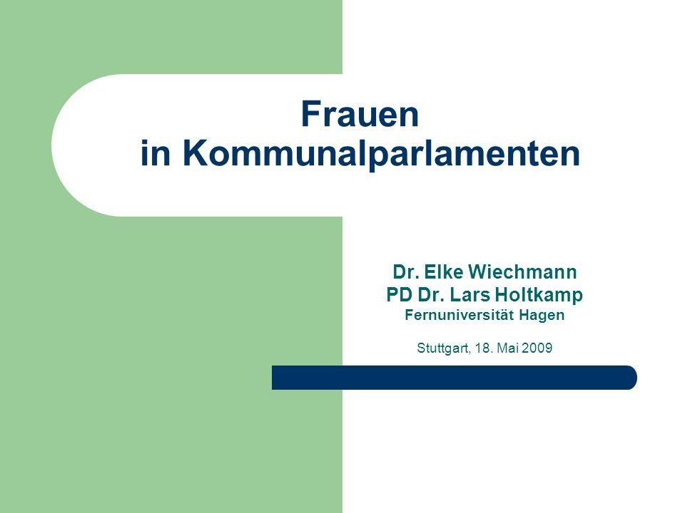 Frauen in Kommunalparlamenten Dr. Elke Wiechmann PD Dr. Lars Holtkamp Fernuniversität Hagen Stuttgart, 18. Mai 2009