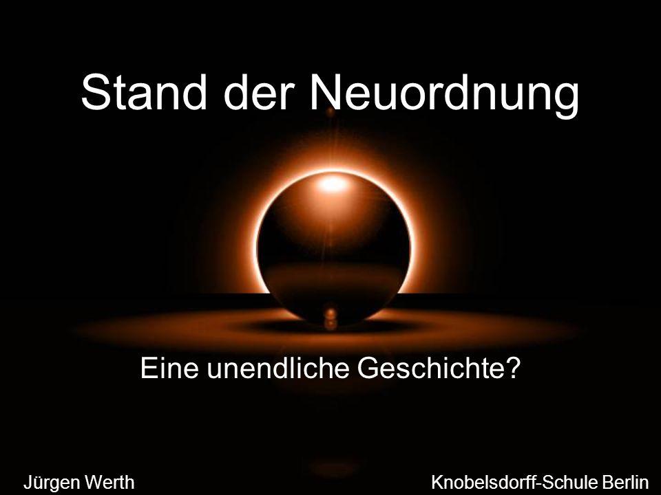 Stand der Neuordnung Eine unendliche Geschichte? Jürgen Werth Knobelsdorff-Schule Berlin