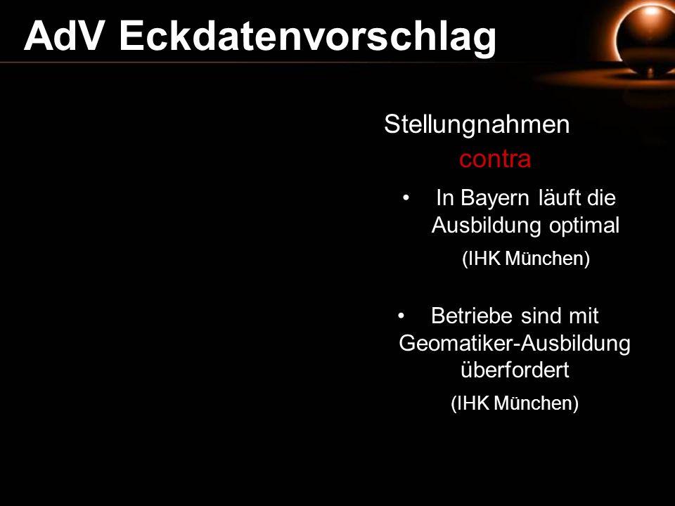 Stellungnahmen contra In Bayern läuft die Ausbildung optimal (IHK München) Betriebe sind mit Geomatiker-Ausbildung überfordert (IHK München) AdV Eckda