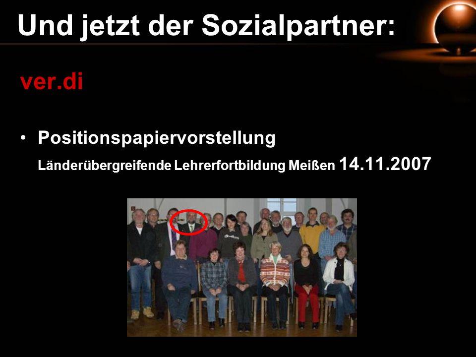 Und jetzt der Sozialpartner: ver.di Positionspapiervorstellung Länderübergreifende Lehrerfortbildung Meißen 14.11.2007