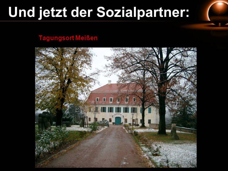 Und jetzt der Sozialpartner: Tagungsort Meißen