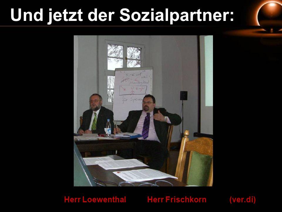 Und jetzt der Sozialpartner: Herr Loewenthal Herr Frischkorn (ver.di)