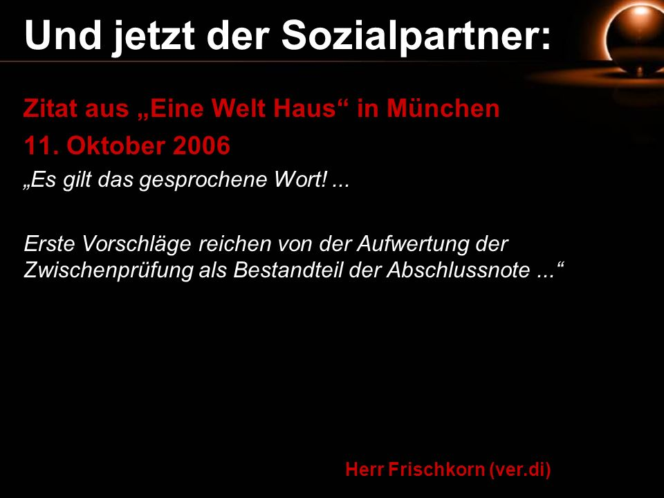 Und jetzt der Sozialpartner: Herr Frischkorn (ver.di) Zitat aus Eine Welt Haus in München 11. Oktober 2006 Es gilt das gesprochene Wort!... Erste Vors