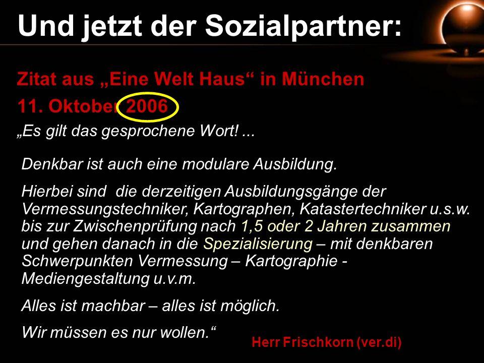 Und jetzt der Sozialpartner: Herr Frischkorn (ver.di) Zitat aus Eine Welt Haus in München 11. Oktober 2006 Es gilt das gesprochene Wort!... Denkbar is